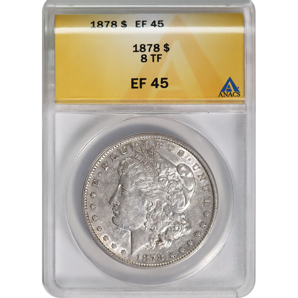 Certified Morgan Silver Dollar 1878 8TF EF45 ANACS